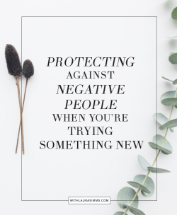 Protecting Against Negative People When You're Trying Something New